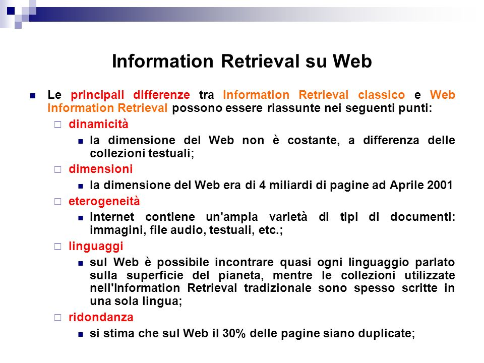 Information Retrieval su Web Le principali differenze tra Information Retrieval classico e Web Information Retrieval possono essere riassunte nei segu