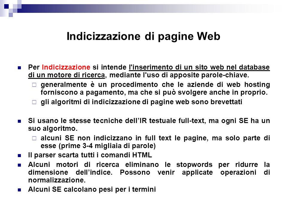 Indicizzazione di pagine Web Per Indicizzazione si intende l inserimento di un sito web nel database di un motore di ricerca, mediante l uso di apposite parole-chiave.