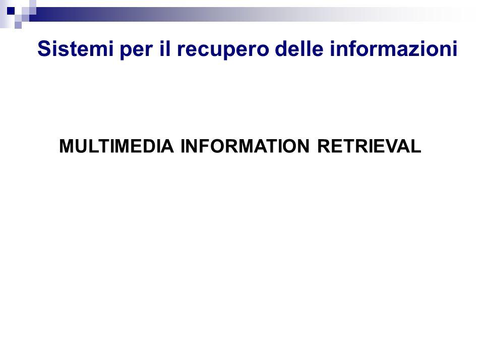 Sistemi per il recupero delle informazioni MULTIMEDIA INFORMATION RETRIEVAL