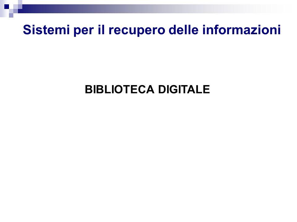 Sistemi per il recupero delle informazioni BIBLIOTECA DIGITALE