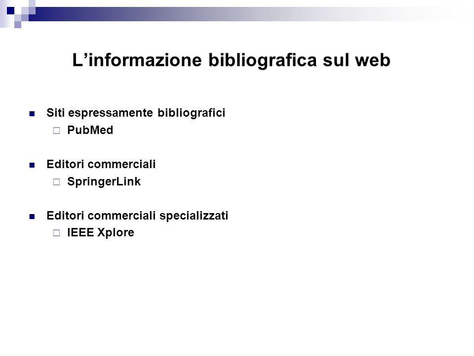 Linformazione bibliografica sul web Siti espressamente bibliografici PubMed Editori commerciali SpringerLink Editori commerciali specializzati IEEE Xplore