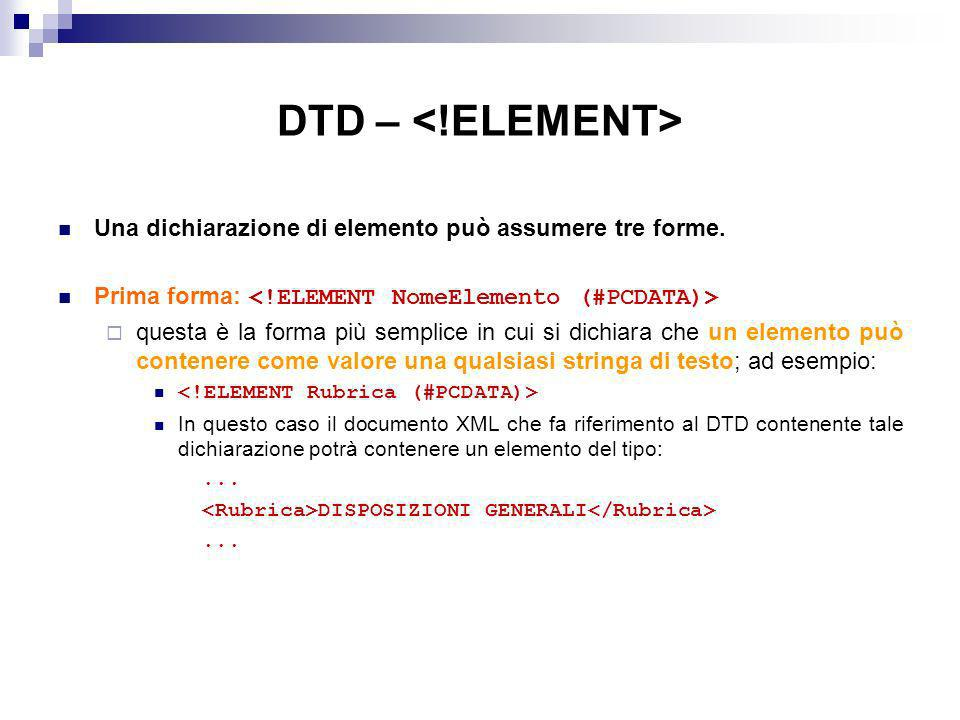 DTD – Una dichiarazione di elemento può assumere tre forme.
