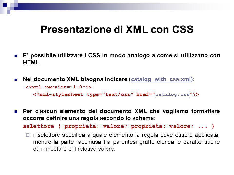 Presentazione di XML con CSS E possibile utilizzare i CSS in modo analogo a come si utilizzano con HTML.