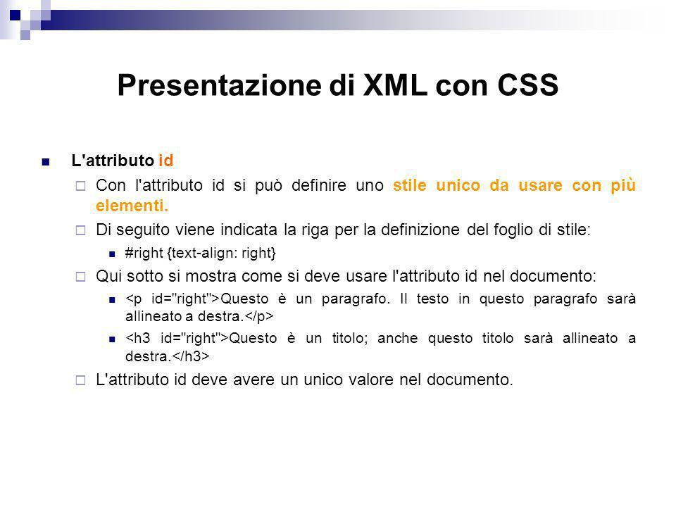 Presentazione di XML con CSS L attributo id Con l attributo id si può definire uno stile unico da usare con più elementi.