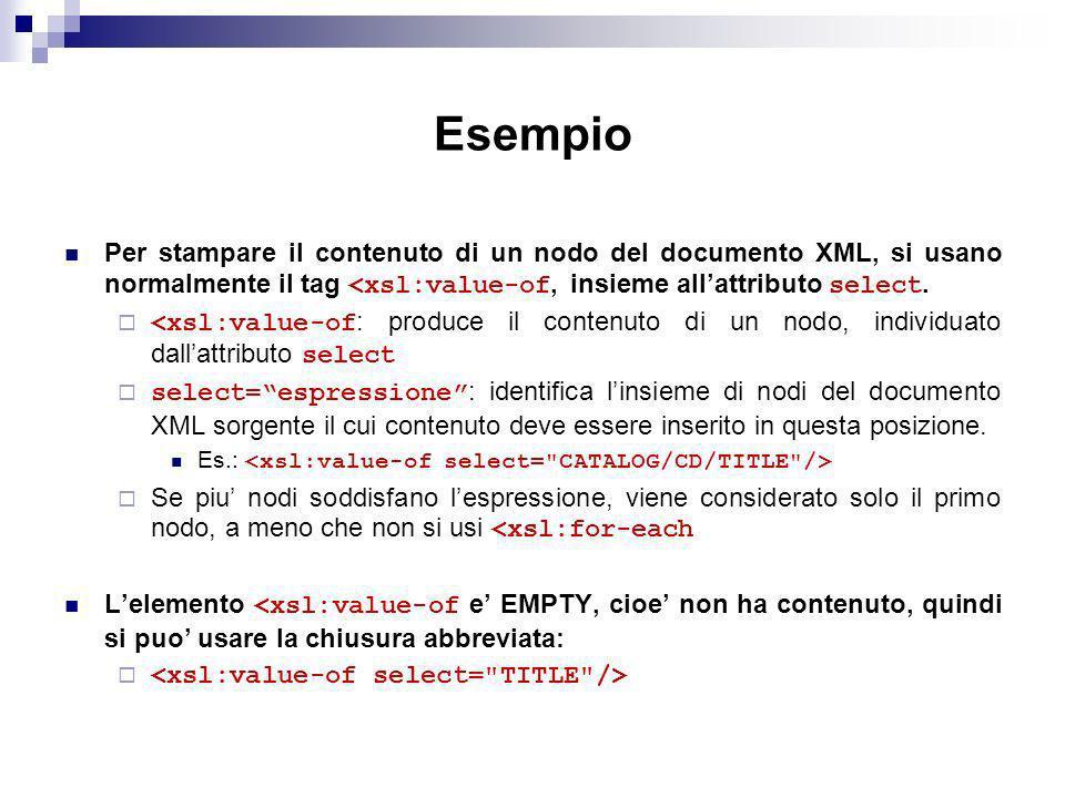 Esempio Per stampare il contenuto di un nodo del documento XML, si usano normalmente il tag <xsl:value-of, insieme allattributo select.