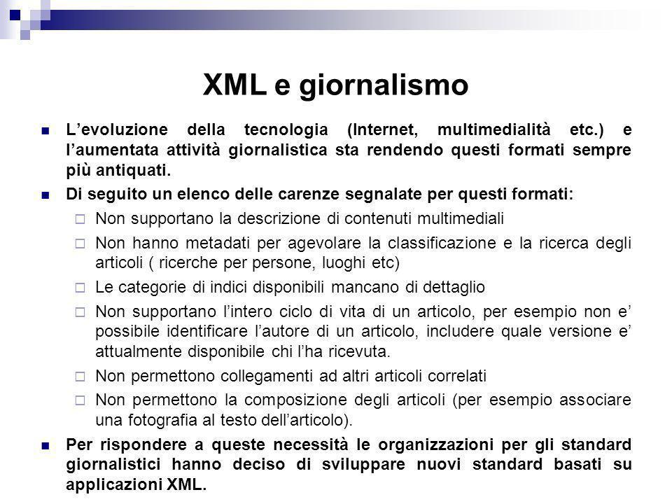 XML e giornalismo Levoluzione della tecnologia (Internet, multimedialità etc.) e laumentata attività giornalistica sta rendendo questi formati sempre più antiquati.