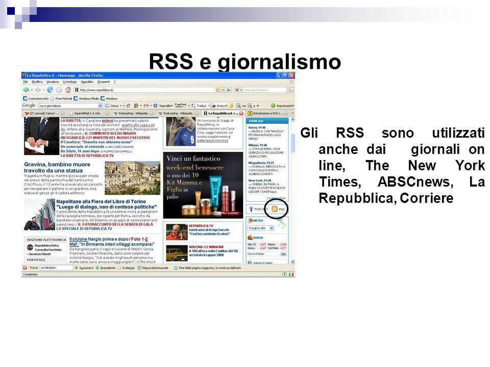 RSS e giornalismo Gli RSS sono utilizzati anche dai giornali on line, The New York Times, ABSCnews, La Repubblica, Corriere