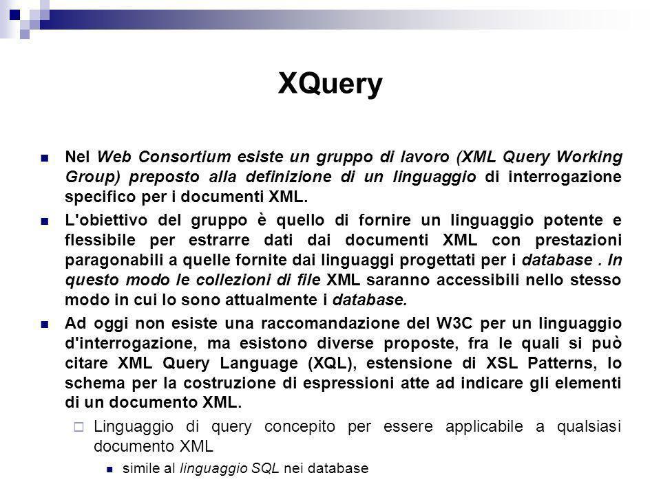 XQuery Nel Web Consortium esiste un gruppo di lavoro (XML Query Working Group) preposto alla definizione di un linguaggio di interrogazione specifico per i documenti XML.