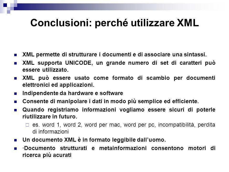 Conclusioni: perché utilizzare XML XML permette di strutturare i documenti e di associare una sintassi.