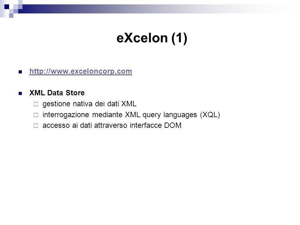 eXcelon (1) http://www.exceloncorp.com XML Data Store gestione nativa dei dati XML interrogazione mediante XML query languages (XQL) accesso ai dati attraverso interfacce DOM