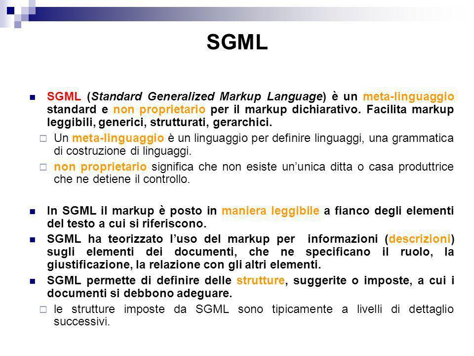 SGML SGML (Standard Generalized Markup Language) è un meta-linguaggio standard e non proprietario per il markup dichiarativo.