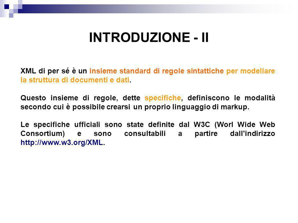 XML di per sé è un insieme standard di regole sintattiche per modellare la struttura di documenti e dati.
