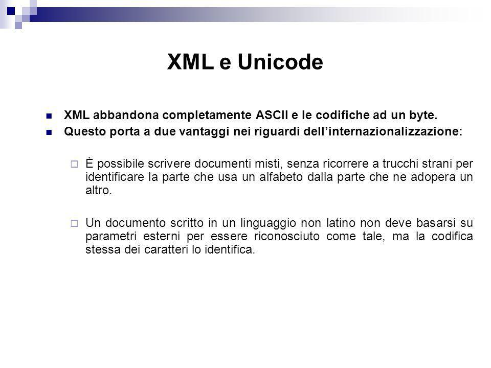 XML e Unicode XML abbandona completamente ASCII e le codifiche ad un byte.