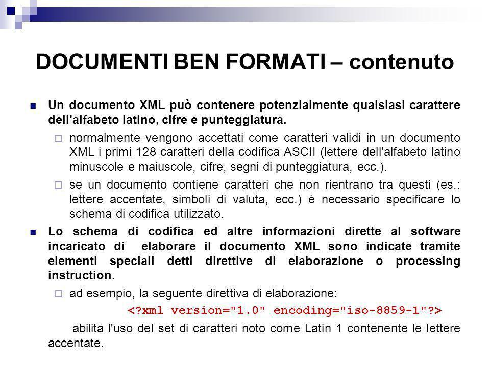 DOCUMENTI BEN FORMATI – contenuto Un documento XML può contenere potenzialmente qualsiasi carattere dell alfabeto latino, cifre e punteggiatura.