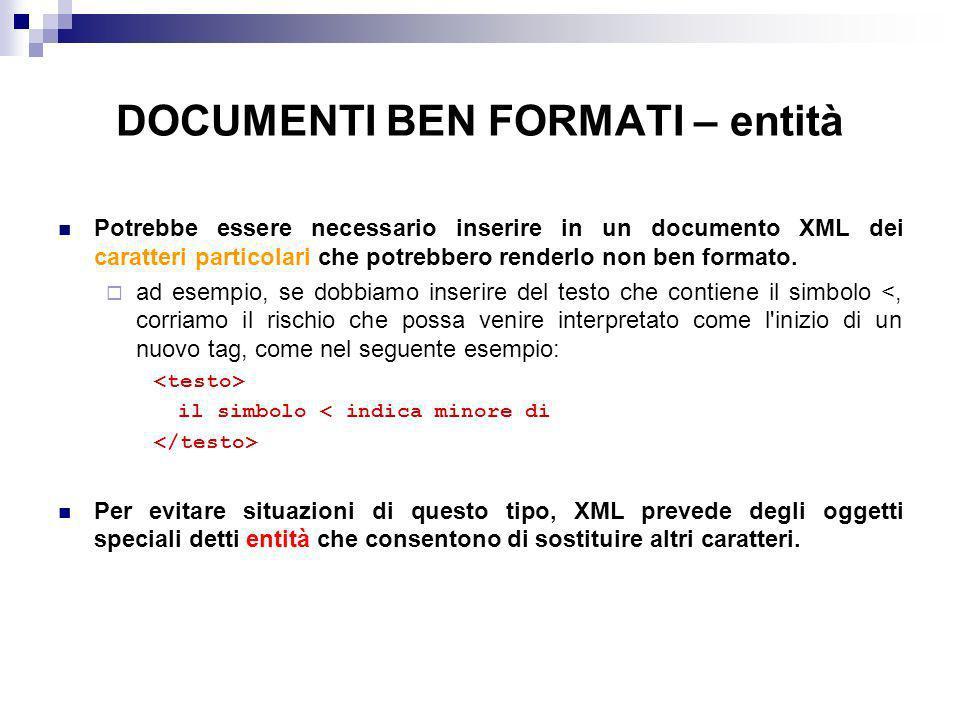 DOCUMENTI BEN FORMATI – entità Potrebbe essere necessario inserire in un documento XML dei caratteri particolari che potrebbero renderlo non ben formato.