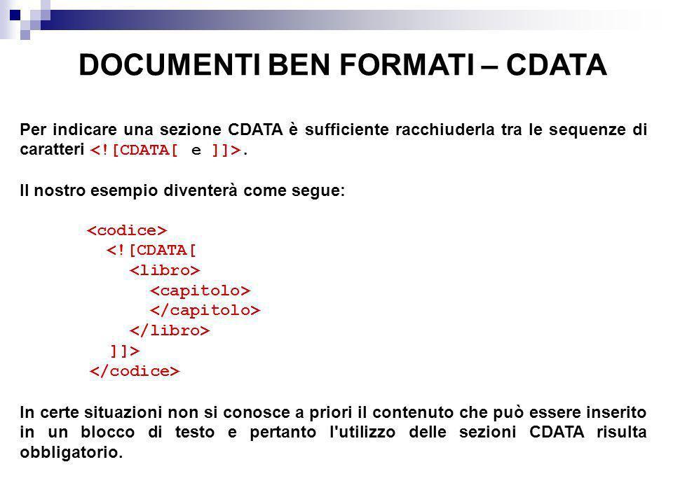 DOCUMENTI BEN FORMATI – CDATA Per indicare una sezione CDATA è sufficiente racchiuderla tra le sequenze di caratteri. Il nostro esempio diventerà come