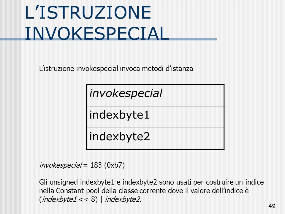 49 LISTRUZIONE INVOKESPECIAL invokespecial indexbyte1 indexbyte2 Listruzione invokespecial invoca metodi distanza invokespecial = 183 (0xb7) Gli unsig