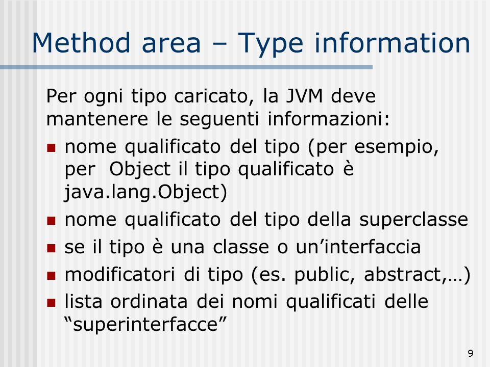 60 Esempio – public void stampa() Loperazione stampa() si traduce nelle seguenti istruzioni: public void stampa() {getstatic java.lang.System.out //get static field value from class new java.lang.StringBuffer //Create new object dup //duplicate top operand stack word invokespecial java.lang.StringBuffer.