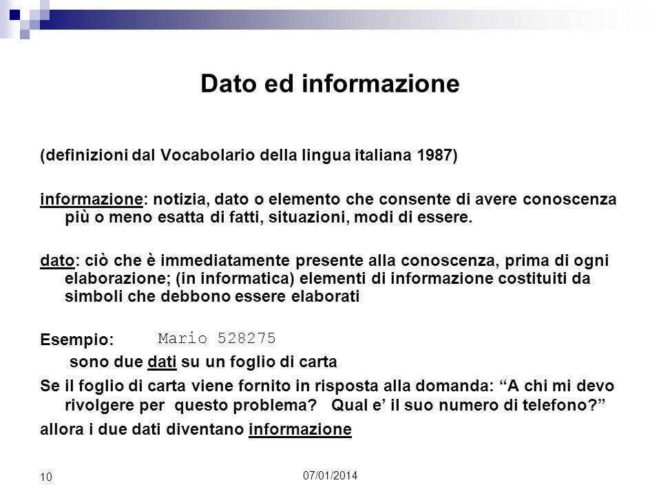 07/01/2014 10 Dato ed informazione (definizioni dal Vocabolario della lingua italiana 1987) informazione: notizia, dato o elemento che consente di ave