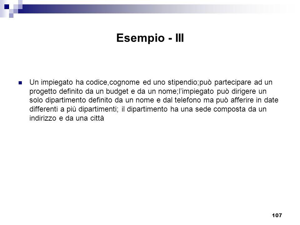 107 Esempio - III Un impiegato ha codice,cognome ed uno stipendio;può partecipare ad un progetto definito da un budget e da un nome;limpiegato può dir