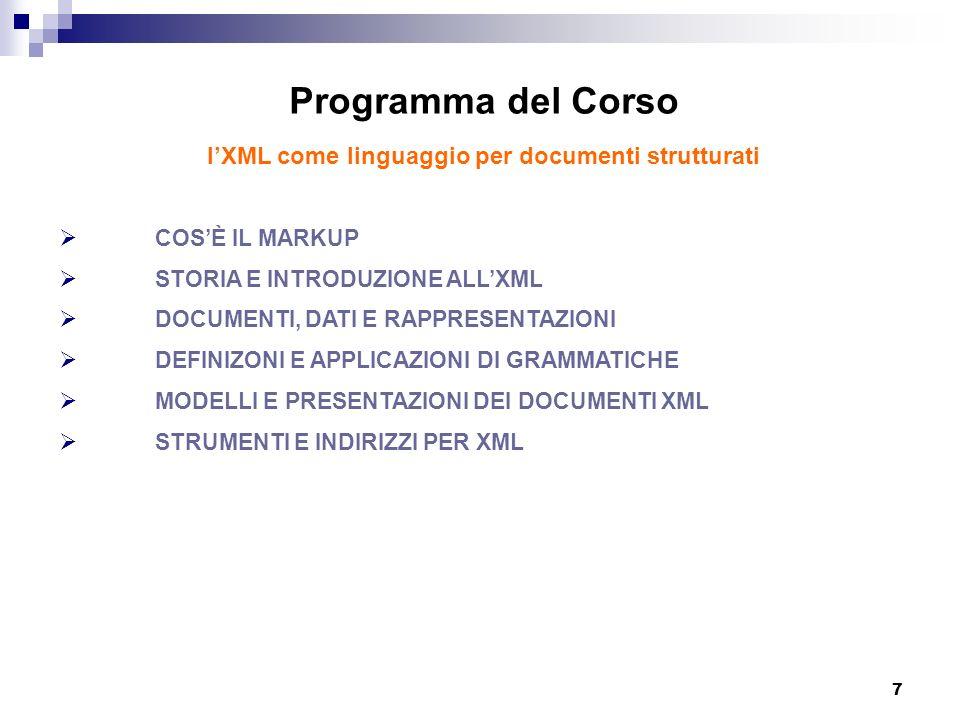 7 Programma del Corso lXML come linguaggio per documenti strutturati COSÈ IL MARKUP STORIA E INTRODUZIONE ALLXML DOCUMENTI, DATI E RAPPRESENTAZIONI DE