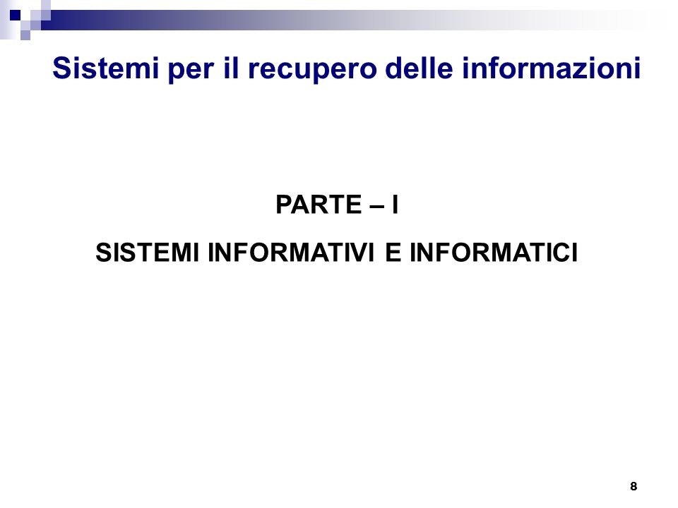 8 Sistemi per il recupero delle informazioni PARTE – I SISTEMI INFORMATIVI E INFORMATICI