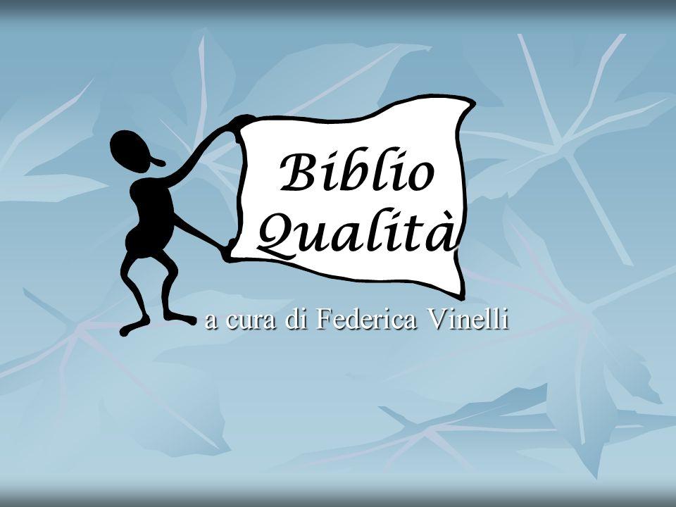 a cura di Federica Vinelli Biblio Qualità