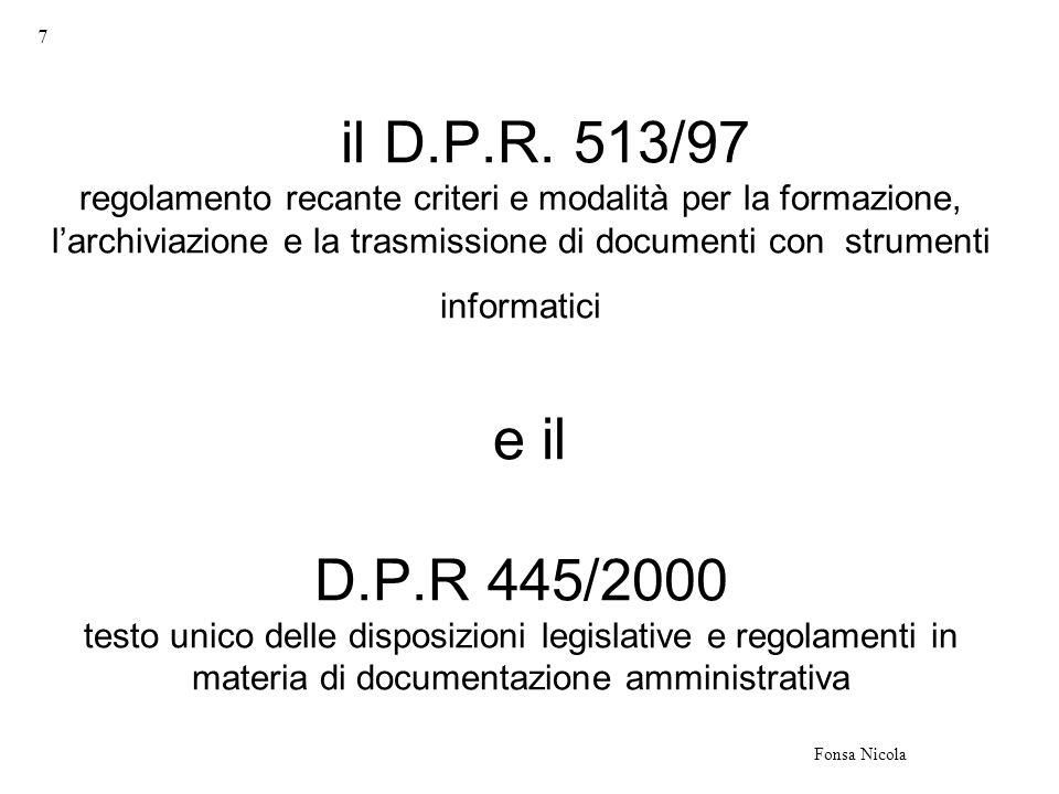 28 Fonsa Nicola La presentazione o il deposito di un documento per via telematica o su supporto informatico ad una pubblica amministrazione sono validi a tutti gli effetti di legge se vi sono apposte la firma digitale e la validazione temporale.