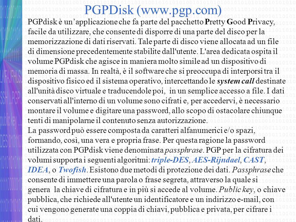 PGPDisk In breve, negli algoritmi di cifratura a chiave pubblica, i dati cifrati con la chiave pubblica possono essere decifrati solo con la chiave privata associata.