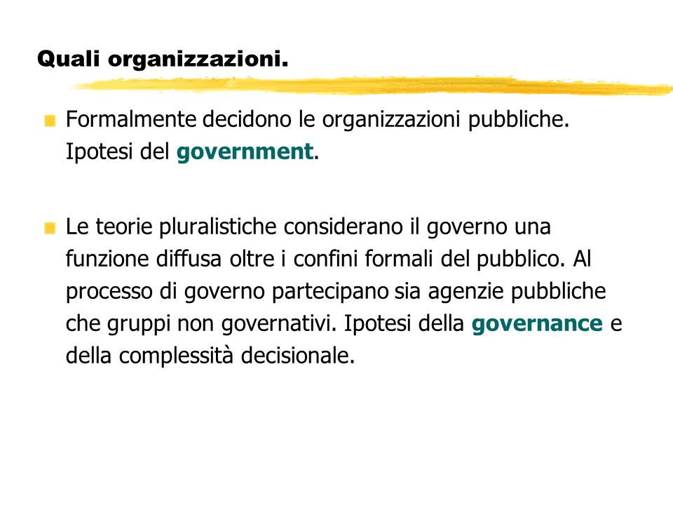 Quali organizzazioni. Formalmente decidono le organizzazioni pubbliche. Ipotesi del government. Le teorie pluralistiche considerano il governo una fun