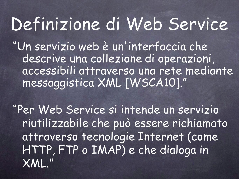 Definizione di Web Service Un servizio web è un'interfaccia che descrive una collezione di operazioni, accessibili attraverso una rete mediante messag