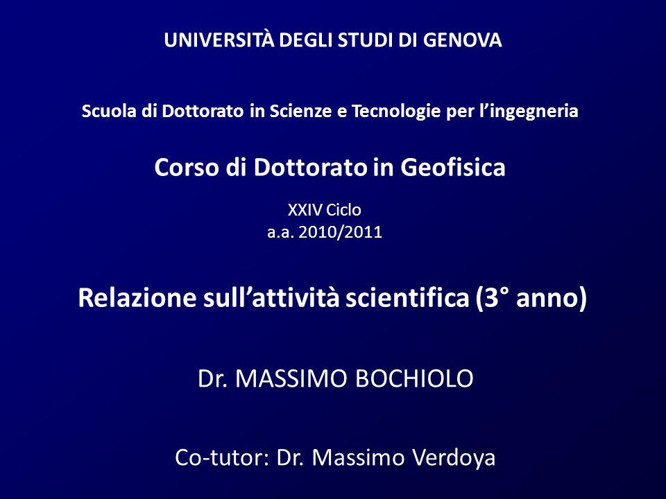 UNIVERSITÀ DEGLI STUDI DI GENOVA Dr. MASSIMO BOCHIOLO Relazione sullattività scientifica (3° anno) Co-tutor: Dr. Massimo Verdoya Scuola di Dottorato i
