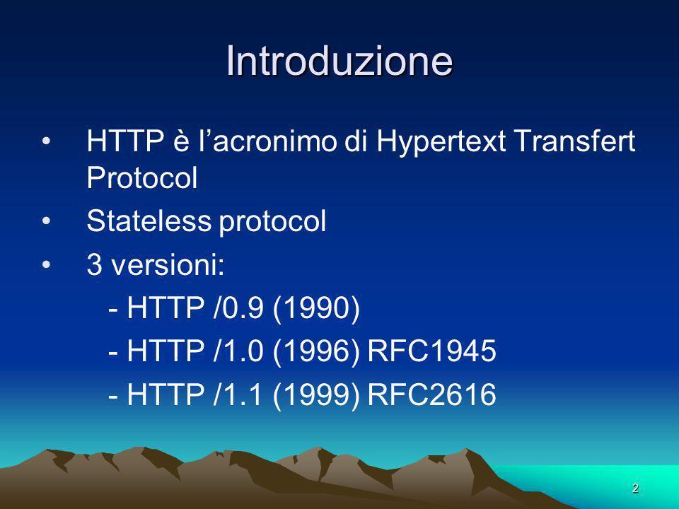 2 Introduzione HTTP è lacronimo di Hypertext Transfert Protocol Stateless protocol 3 versioni: - HTTP /0.9 (1990) - HTTP /1.0 (1996) RFC1945 - HTTP /1