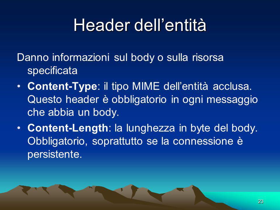 23 Header dellentità Danno informazioni sul body o sulla risorsa specificata Content-Type: il tipo MIME dellentità acclusa. Questo header è obbligator