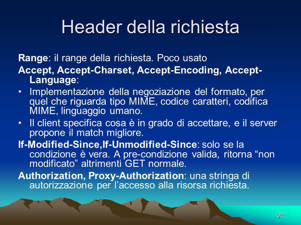 27 Header della richiesta Range: il range della richiesta. Poco usato Accept, Accept-Charset, Accept-Encoding, Accept- Language: Implementazione della