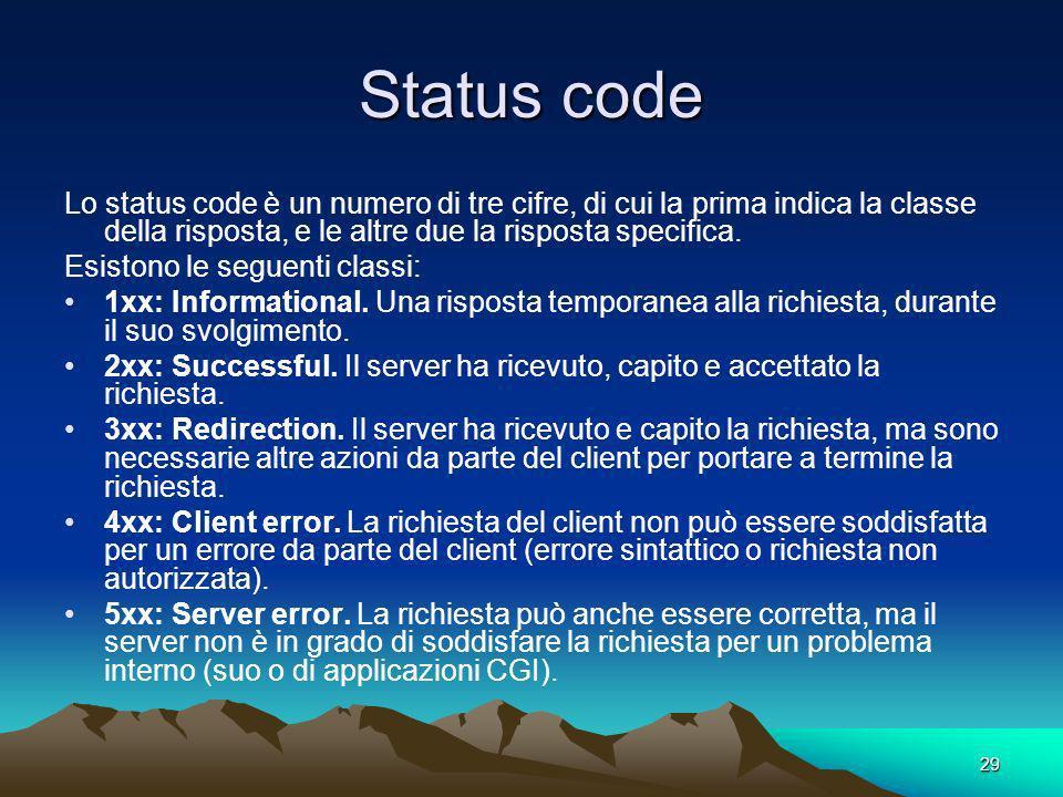 29 Status code Lo status code è un numero di tre cifre, di cui la prima indica la classe della risposta, e le altre due la risposta specifica. Esiston