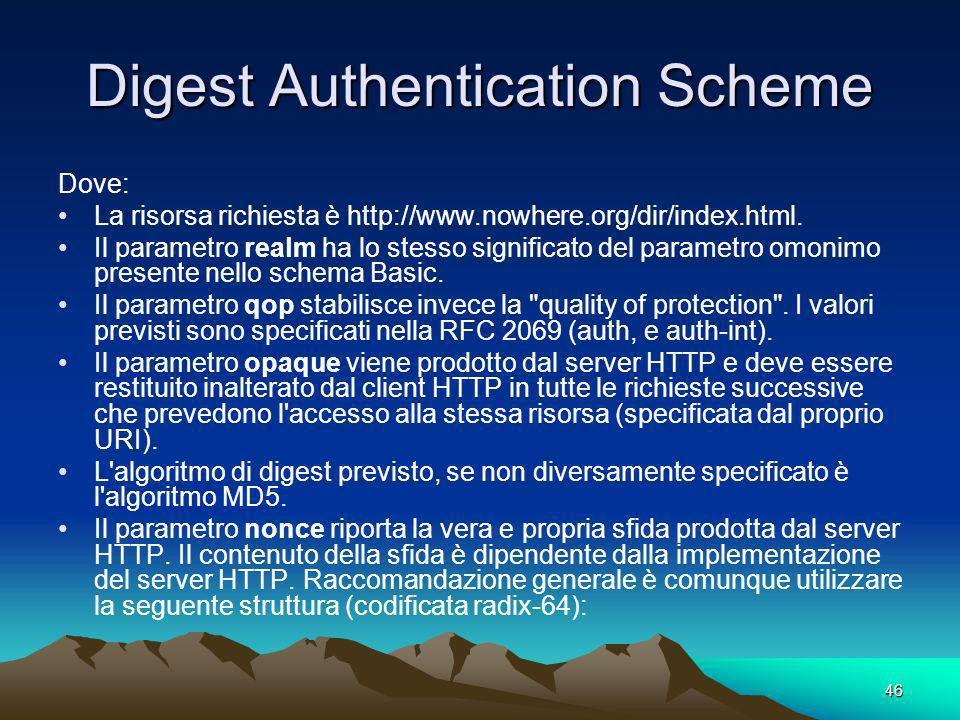 46 Digest Authentication Scheme Dove: La risorsa richiesta è http://www.nowhere.org/dir/index.html. Il parametro realm ha lo stesso significato del pa