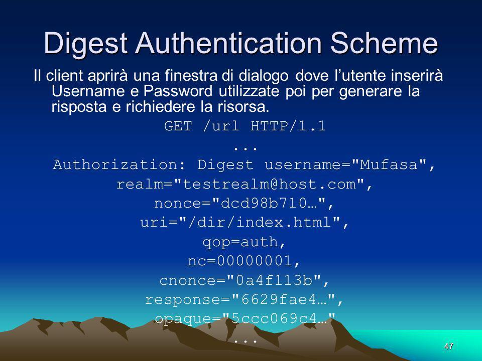47 Digest Authentication Scheme Il client aprirà una finestra di dialogo dove lutente inserirà Username e Password utilizzate poi per generare la risposta e richiedere la risorsa.