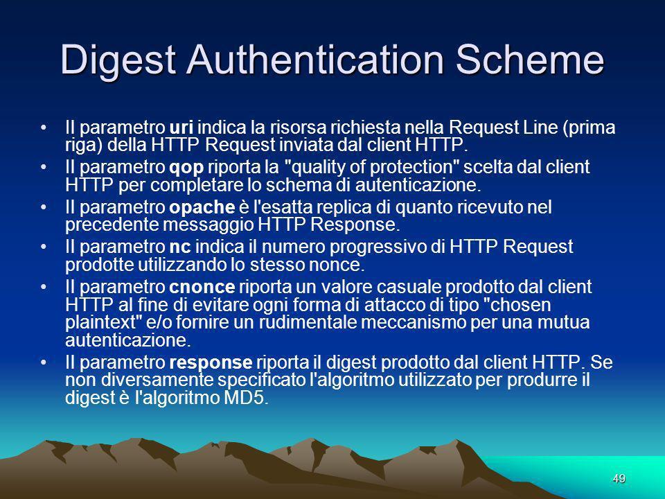 49 Digest Authentication Scheme Il parametro uri indica la risorsa richiesta nella Request Line (prima riga) della HTTP Request inviata dal client HTTP.