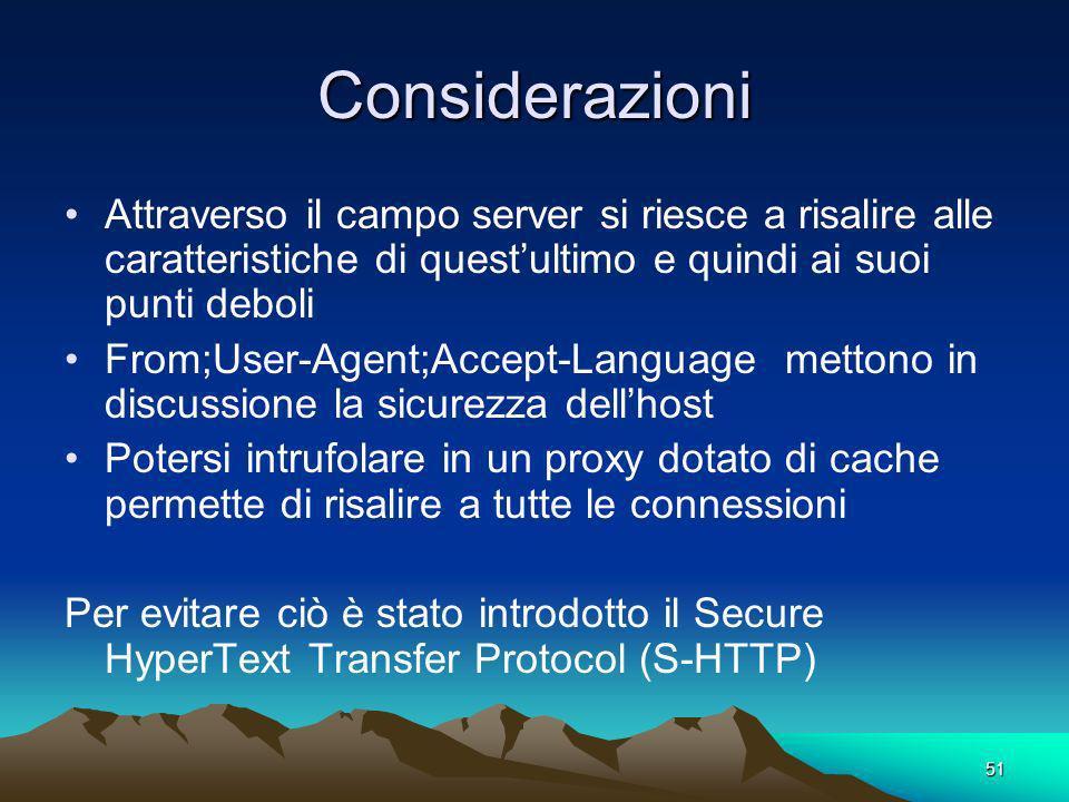 51 Considerazioni Attraverso il campo server si riesce a risalire alle caratteristiche di questultimo e quindi ai suoi punti deboli From;User-Agent;Ac