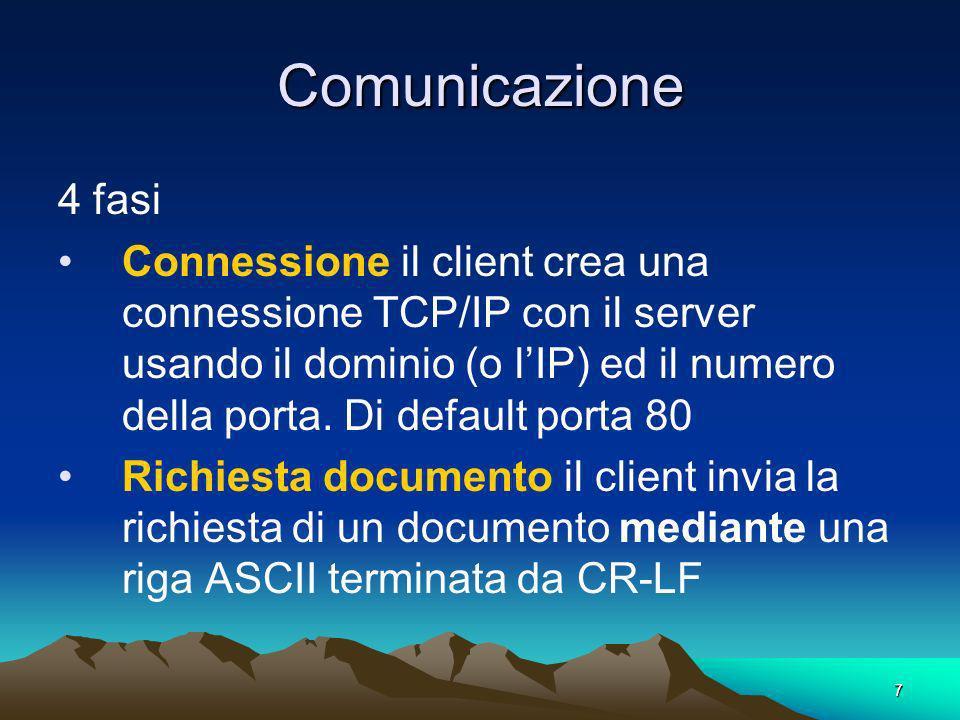 7 Comunicazione 4 fasi Connessione il client crea una connessione TCP/IP con il server usando il dominio (o lIP) ed il numero della porta.