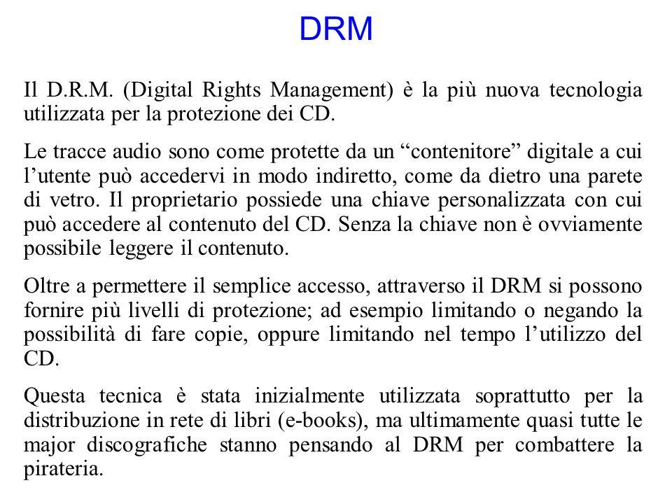 DRM Il D.R.M. (Digital Rights Management) è la più nuova tecnologia utilizzata per la protezione dei CD. Le tracce audio sono come protette da un cont