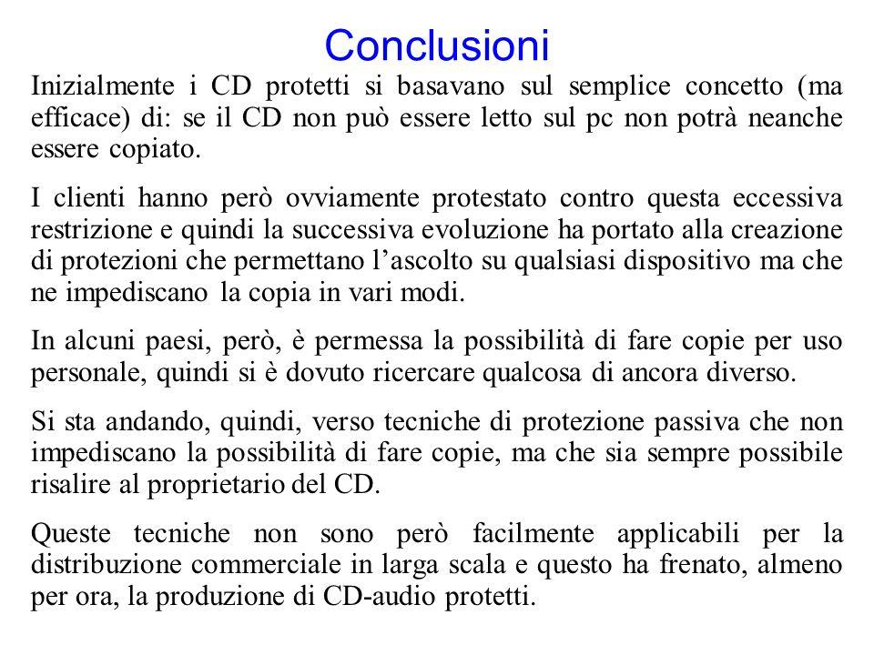 Conclusioni Inizialmente i CD protetti si basavano sul semplice concetto (ma efficace) di: se il CD non può essere letto sul pc non potrà neanche esse