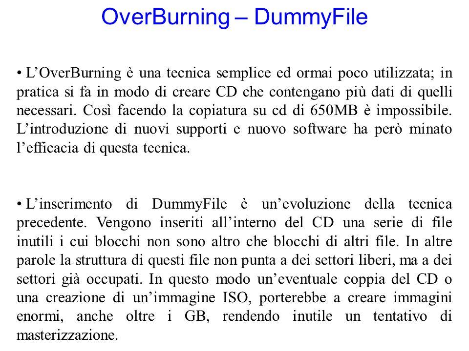OverBurning – DummyFile LOverBurning è una tecnica semplice ed ormai poco utilizzata; in pratica si fa in modo di creare CD che contengano più dati di quelli necessari.