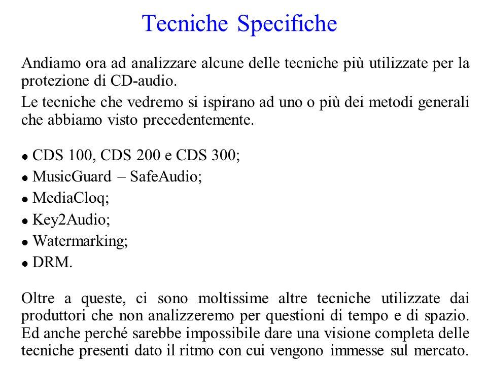 Tecniche Specifiche Andiamo ora ad analizzare alcune delle tecniche più utilizzate per la protezione di CD-audio. Le tecniche che vedremo si ispirano