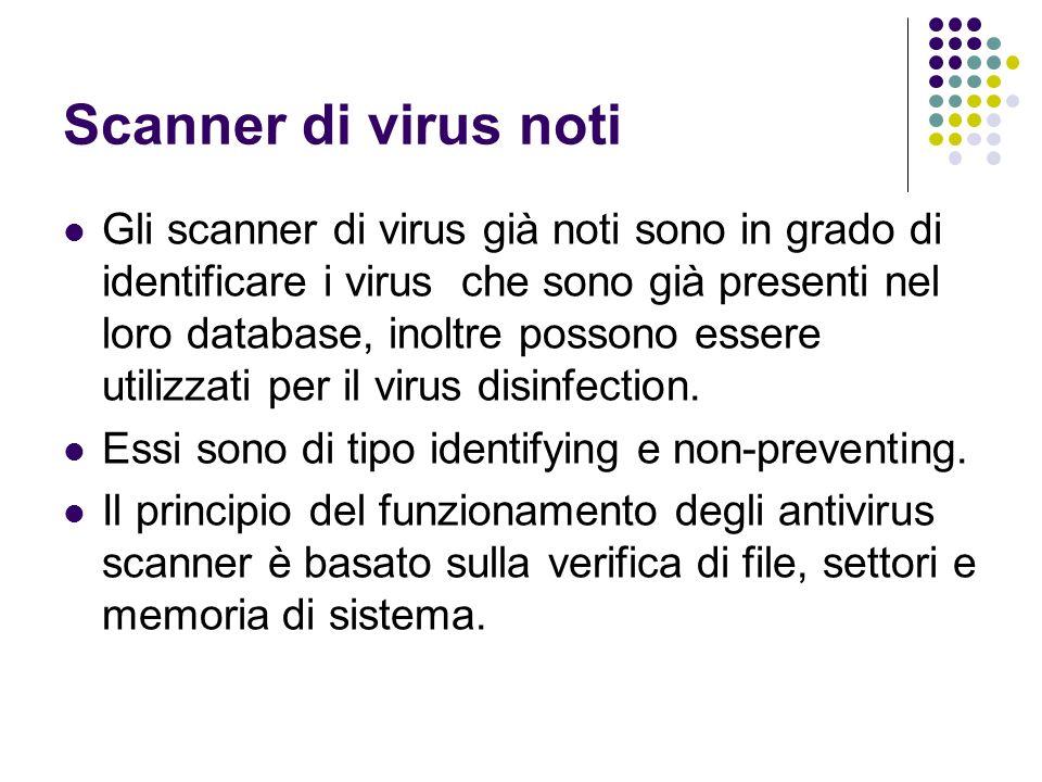 Scanner di virus noti Gli scanner di virus già noti sono in grado di identificare i virus che sono già presenti nel loro database, inoltre possono ess