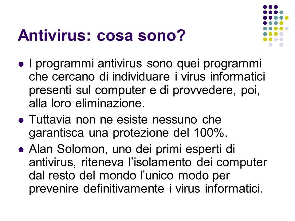 Classificazione degli antivirus Scansione in tempo reale: tutti gli oggetti del sistema che sono processati in qualche modo (aperti, chiusi, creati, letti o scritti) sono costantemente monitorati per verificare leventuale presenza di virus.