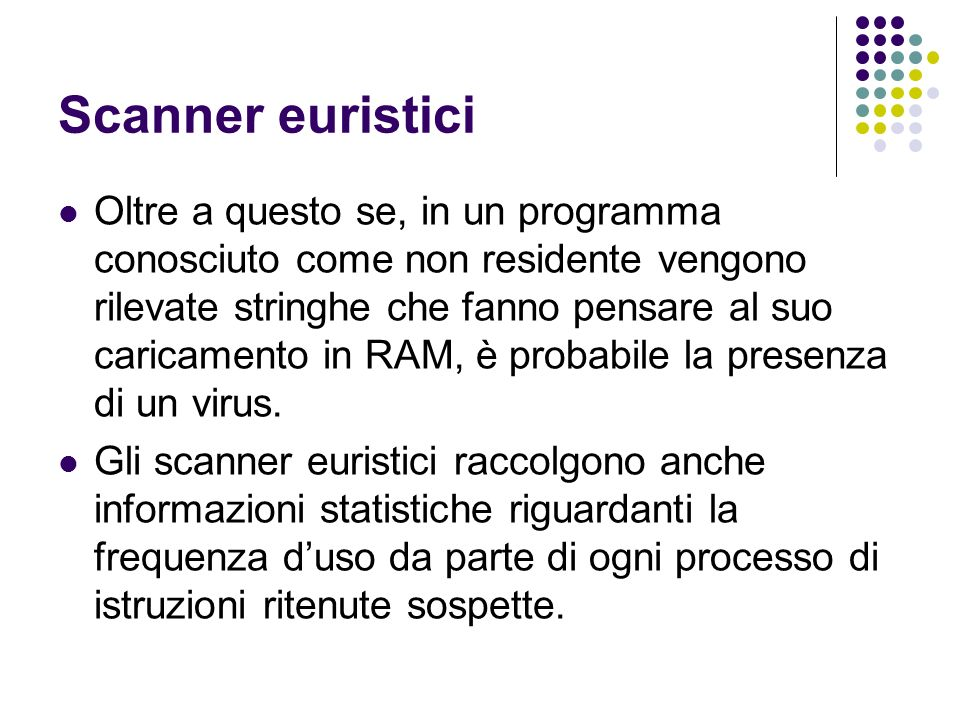 Scanner euristici Oltre a questo se, in un programma conosciuto come non residente vengono rilevate stringhe che fanno pensare al suo caricamento in R