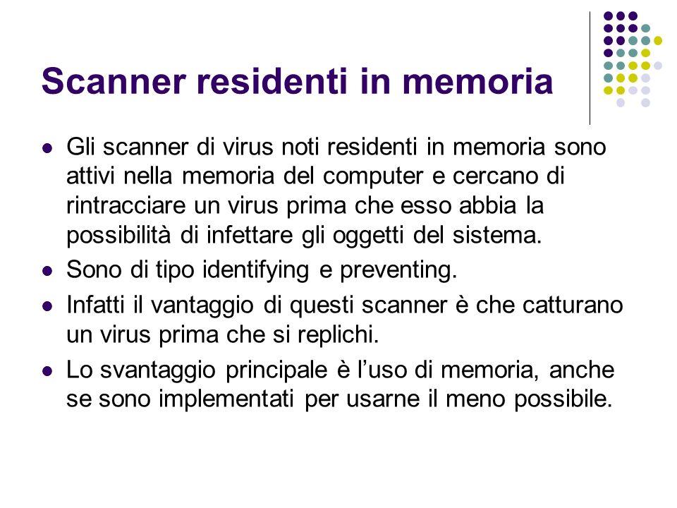 Scanner residenti in memoria Gli scanner di virus noti residenti in memoria sono attivi nella memoria del computer e cercano di rintracciare un virus