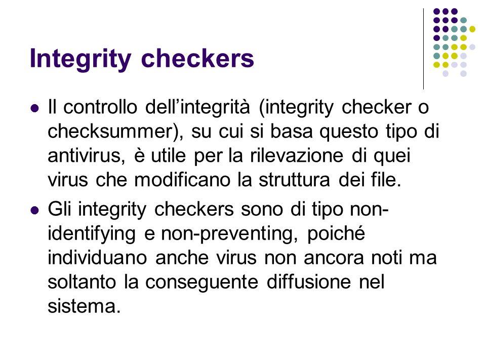 Integrity checkers Il controllo dellintegrità (integrity checker o checksummer), su cui si basa questo tipo di antivirus, è utile per la rilevazione d